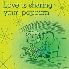 Love is sharing your popcorn.