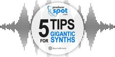 5 Tips For Creating Gigantic Synths | ProducerSpot
