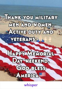 Thank you military men and women. Active duty and veterans. Happy Memorial Day weekend. God bless America