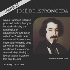 March 25: José de Espronceda was a Romantic Spanish poet and author. Many of his works display the tendencies of Romanticism and along with José Zorrilla he is considered Spain's most important Romantic poet as well as the most rebellious. He was born in Almendralejo Badajoz Extremadura Spain on this day in 1808.  #thisday #thisdayinhistory #march #marzo #history #hispanichistory #hispanicheritage #genealogy #shhar #shharorganization #ancestralresearch #ancestralhistory #somosprimos…