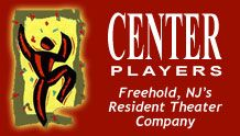 """""""The mission of Center Players, Inc. shall be to bring enrichment through the performing arts to the diverse community it serves. To achieve this goal, the organization will conduct activities and programs to educate and entertain its patrons, and provide actors, directors and other creative people the opportunity to pursue their craft."""""""