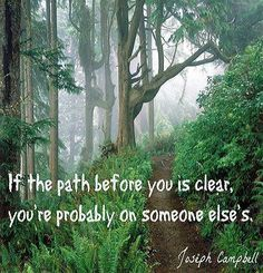 If the path before you is clear, you're probably on someone else's.--Joseph Campbell (I'd like to say that if your path is clear after a certain time, it's yours). Psyche Test, Joseph Campbell, Smart Quotes, Forest Photography, Oregon Coast, Oregon Usa, Portland Oregon, Powerful Words, Someone Elses