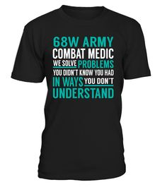 68W Army Combat Medic We Solve Problems You Dont Understand Job Title T-Shirt #68WArmyCombatMedic