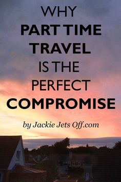 Why Part Time Travel is the Perfect Compromise   Jackie Jets Off   In defence of NOT quitting your job to travel the world