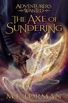 The Axe of Sundering (Adventurers Wanted #5) by M.L. Forman - October 13th 2015 by Shadow Mountain