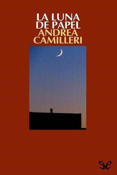 'La luna de papel', Andrea Camilleri. La mentira es siempre una mentira aunque tenga el aspecto, la buena fe y la verosimilitud de la verdad