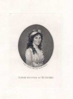Philanthropist. Sarah Thompson, better known as The Countess of Rumford, is said to be the first American to hold the title of Countess.