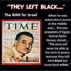 """What President Gamal Abdel Nasser said concerning the real Jews. """"Therefore thus saith the Lord, who redeemed Abraham, concerning the house of Jacob, Jacob shall not now be ashamed, neither shall his face now wax pale."""" - Isaiah 29:22"""