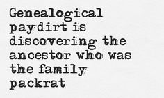 """Genealogical paydirt is discovering the ancestor who was the family packrat."" Read more funny genealogy quotes & sayings on the GenealogyBank blog: http://blog.genealogybank.com/genealogy-humor-101-funny-quotes-sayings-for-genealogists.html"