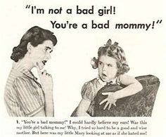 Im NOT a Bad Girl, YOU'RE a Bad Mommy!  Old advertisements are the gift that keeps on giving. Funny Vintage Advertising.