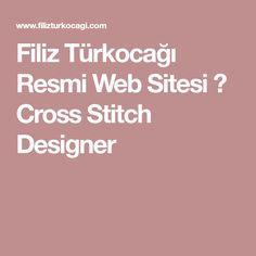 Filiz Türkocağı Resmi Web Sitesi ⎟ Cross Stitch Designer