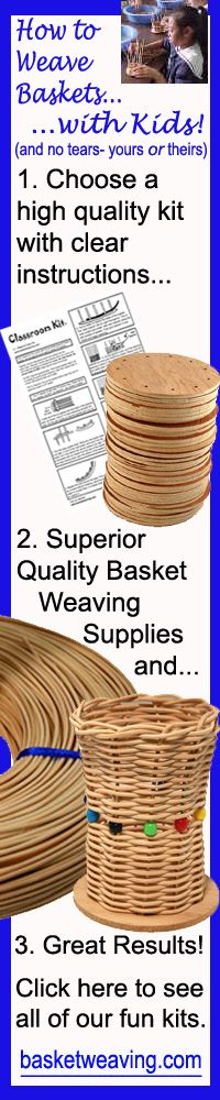 Basket Weaving With Kids is fun! See our kits for ages 9+. Includes everything you need for one to 30 baskets! Click here to learn more about our basket weaving kits and supplies for Beginner to Advanced.