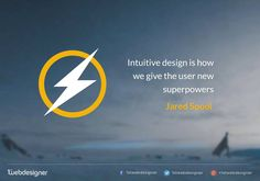 "Quote - ""Intuitive design is how we give the user new superpowers."" - Jared Spool  #thought #power #design #intuitive #awesome #graphic #ui #ux"