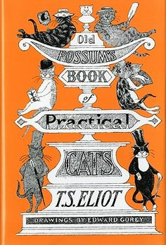 T.S. Eliot's book of letters and poems to children 'Old Possum's Book of Practical Cats' published in 1939. The original illustrations were done by Eliot himself, but this 1982 edition is done by famed illustrator Edward Gorey.