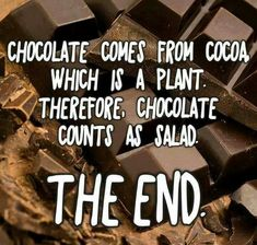 Right on! There is a salad in every piece of chocolate!