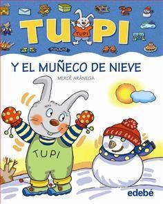 0-4 AÑOS. Tupi y el muñeco de nieve / Mercè Arànega. Tupi vive en un mundo rodeado de cosas y objetos de los cuales no conoce todavía sus nombre. Aprende a través de las imágenes a nombrar cada pictograma que aparece en las páginas de este divertido libro.