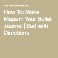 How To: Make Maps in Your Bullet Journal | Bad with Directions