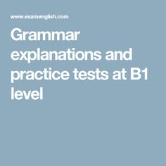 Grammar explanations and practice tests at B1 level