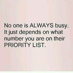 I'm learning that I'm always last on everyone's priority list.