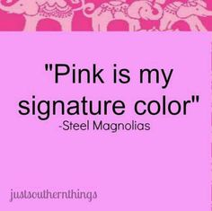 """Steel Magnolias - via Just Southern Things """"Pink is my signature color - blush and bashful. Southern Sayings, Southern Girls, Southern Belle, Southern Charm, Pink Love, Pretty In Pink, Pink And Green, Purple, Steel Magnolias Quotes"""
