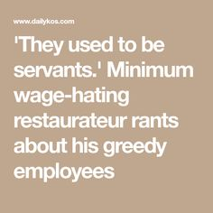 'They used to be servants.' Minimum wage-hating restaurateur rants about his greedy employees
