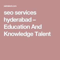 seo services hyderabad – Education And Knowledge Talent