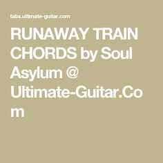 RUNAWAY TRAIN CHORDS by Soul Asylum @ Ultimate-Guitar.Com
