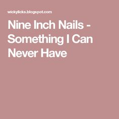 Nine Inch Nails -  Something I Can Never Have