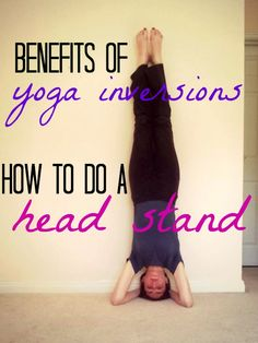 Lunges & Lace: Benefits of yoga inversions. Head stand tutorial for beginners (video).