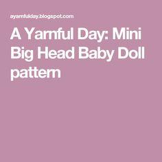 A Yarnful Day: Mini Big Head Baby Doll pattern