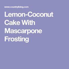 Lemon-Coconut Cake With Mascarpone Frosting