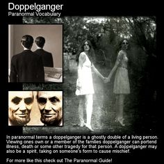 Doppelganger. Some say seeing your double can presage trouble, anguish or death. Oftentimes it is just a mischeiveous spirit... Head to this link to find out more: http://www.theparanormalguide.com/1/post/2013/04/doppelganger.html