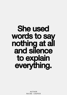 """She used words to say nothing at all and silence to explain everything."""