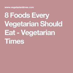 8 Foods Every Vegetarian Should Eat - Vegetarian Times