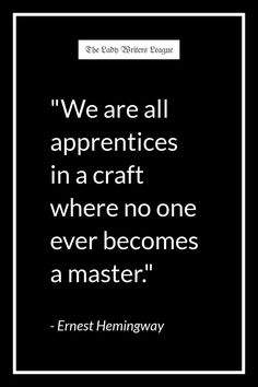 """We are all apprentices in a craft where no one ever becomes a master."" - Ernest Hemingway / Writing Quote"