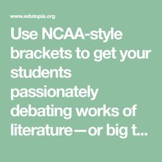 Use NCAA-style brackets to get your students passionately debating works of literature—or big topics in any subject.