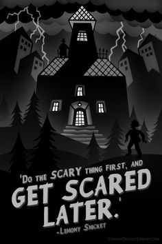 """lemonysnicketlibrary:  """"Do the scary thing first, and get scared later."""" –Lemony Snicket,""""When Did You See Her Last?"""""""