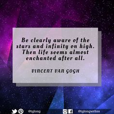 """#Quote: """"Be clearly aware of the stars and infinity on high. Then life seems almost enchanted after all.""""  ~ Vincent van Gogh"""