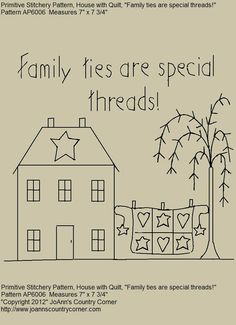 "Primitive Stitchery E-pattern, ""Family ties are special threads."" Primitive House with Quilt primitif Broderie Primitive, Primitive Embroidery Patterns, Primitive Stitchery, Primitive Crafts, Applique Patterns, Embroidery Applique, Cross Stitch Embroidery, Stitch Patterns, Embroidery Designs"