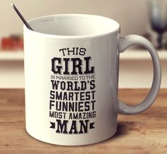 This Girl Is Married To The World'S Smartest Funniest Most Amazing Man – mug-empire