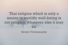 That religion which is only a means to worldly well-being is not religion, whatever else it may be. Swami Vivekananda Quotes, Magic Symbols, Favorite Quotes, Religion, Wisdom, Wellness