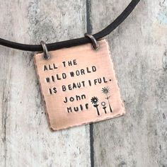 All the Wild World is Beautiful John Muir Nature Quote Necklace