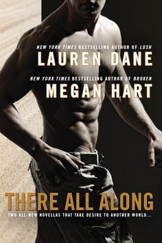 THERE ALL ALONG -- Bestselling authors Lauren Dane and Megan Hart deliver two stories of longing, lust, and love in futuristic worlds where love comes first—then survival...