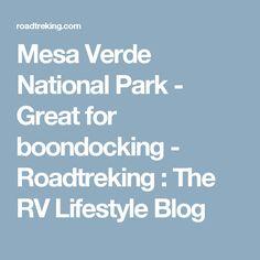 Mesa Verde National Park - Great for boondocking - Roadtreking : The RV Lifestyle Blog
