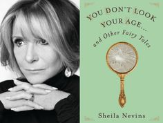 """JOAN KRON'S BEFORE AND AFTER REPORT: Musings on Sheila Nevins's book, """"You Don't Look Your Age… and Other Fairy Tales,"""" LVBX Magazine"""