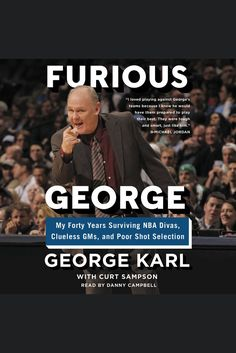 Furious George: My Forty Years Surviving NBA Divas, Clueless GMs, and Poor Shot Selection on Scribd // The most outspoken and combative coach in NBA history-and one of the most successful, amassing more than 1,175 victories, the sixth best winning record ever-reflects on his life, his career, and his battles on and off the basketball court in this no-holds-barred memoir