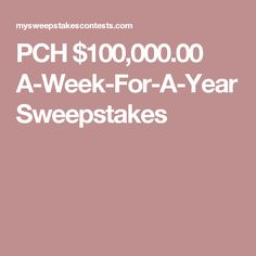 PCH $100,000.00 A-Week-For-A-Year Sweepstakes