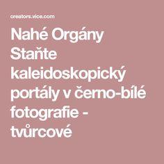 Nahé Orgány Staňte kaleidoskopický portály v černo-bílé fotografie - tvůrcové