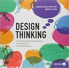 Design Thinking. Na Educação Presencial, a Distância e Corporativa - 9788547215781 - Livros na Amazon Brasil Design Thinking, Costa, Graphic Design, Teaching, Creative, Tao, Organization, Marketing, Photos