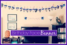 Birthday Face Banner - use printed faces of the birthday boy and make a banner!